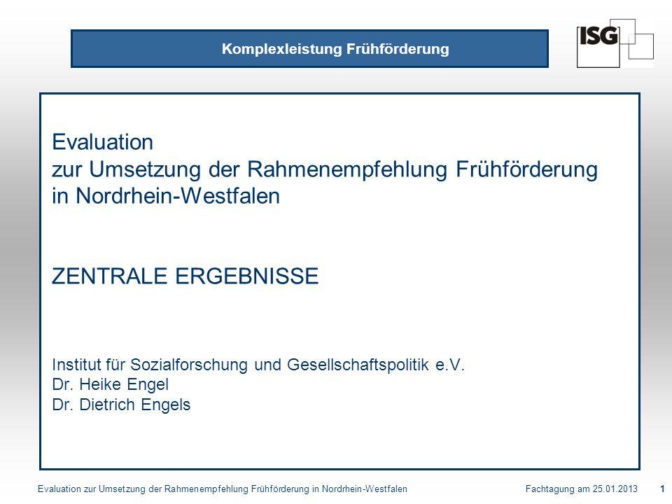Evaluation zur Umsetzung der Rahmenempfehlung Frühförderung in Nordrhein-Westfalen Fachtagung am 25.01.201312 Evaluation Komplexleistung Frühförderung Zugang und Leistungen