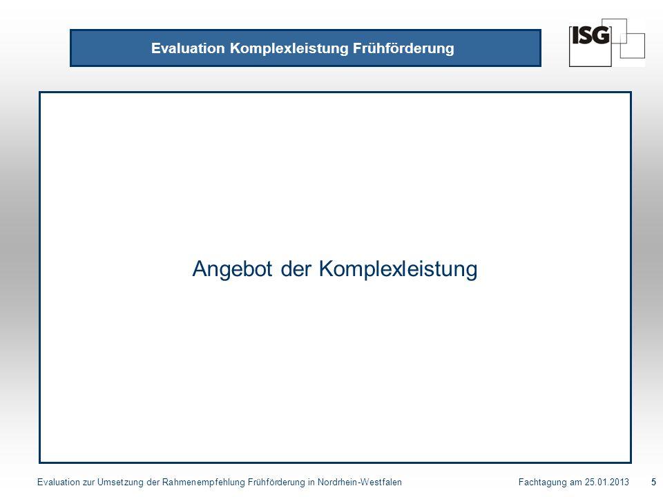 Evaluation zur Umsetzung der Rahmenempfehlung Frühförderung in Nordrhein-Westfalen Fachtagung am 25.01.20136 Angebot der Komplexleistung