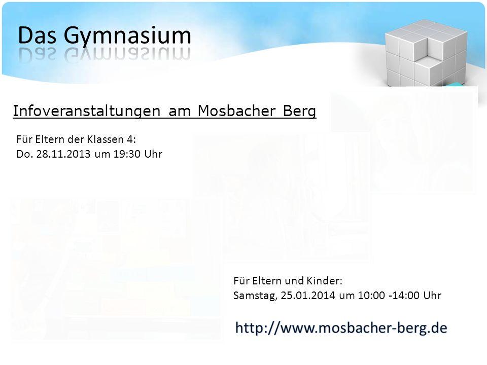 Für Eltern der Klassen 4: Do. 28.11.2013 um 19:30 Uhr Für Eltern und Kinder: Samstag, 25.01.2014 um 10:00 -14:00 Uhr Infoveranstaltungen am Mosbacher