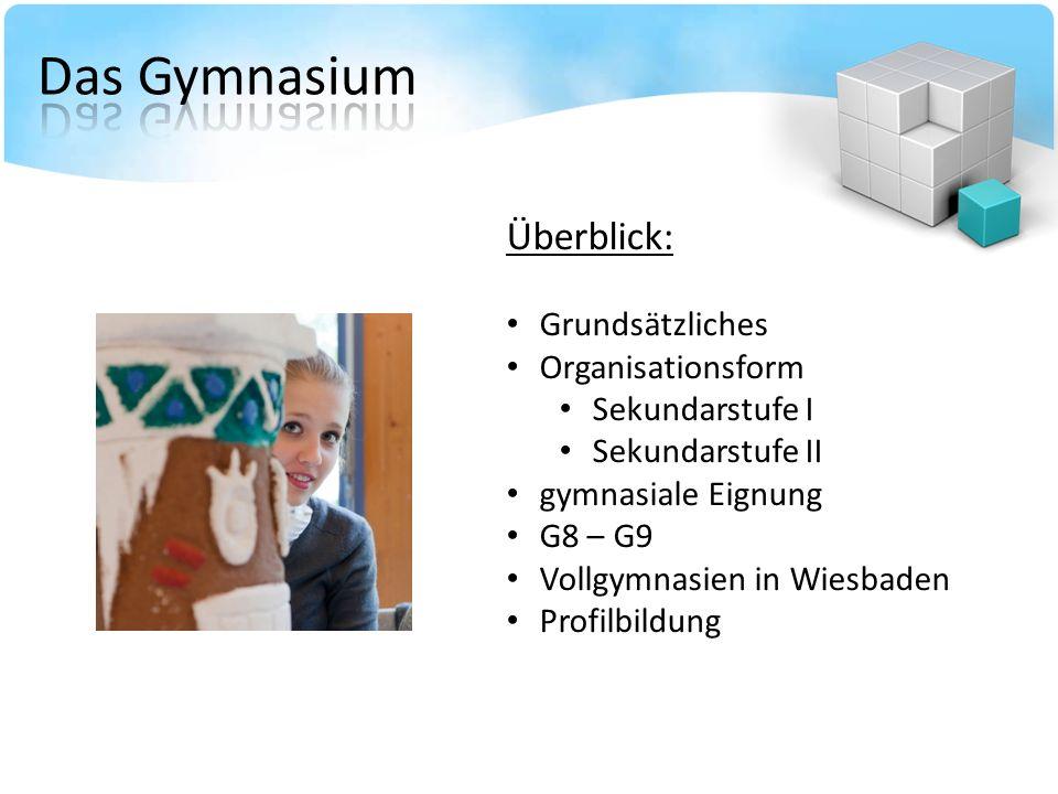 Überblick: Grundsätzliches Organisationsform Sekundarstufe I Sekundarstufe II gymnasiale Eignung G8 – G9 Vollgymnasien in Wiesbaden Profilbildung
