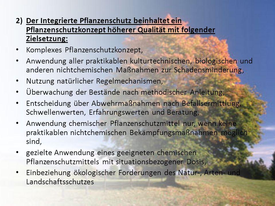 2)Der Integrierte Pflanzenschutz beinhaltet ein Pflanzenschutzkonzept höherer Qualität mit folgender Zielsetzung: Komplexes Pflanzenschutzkonzept, Anw