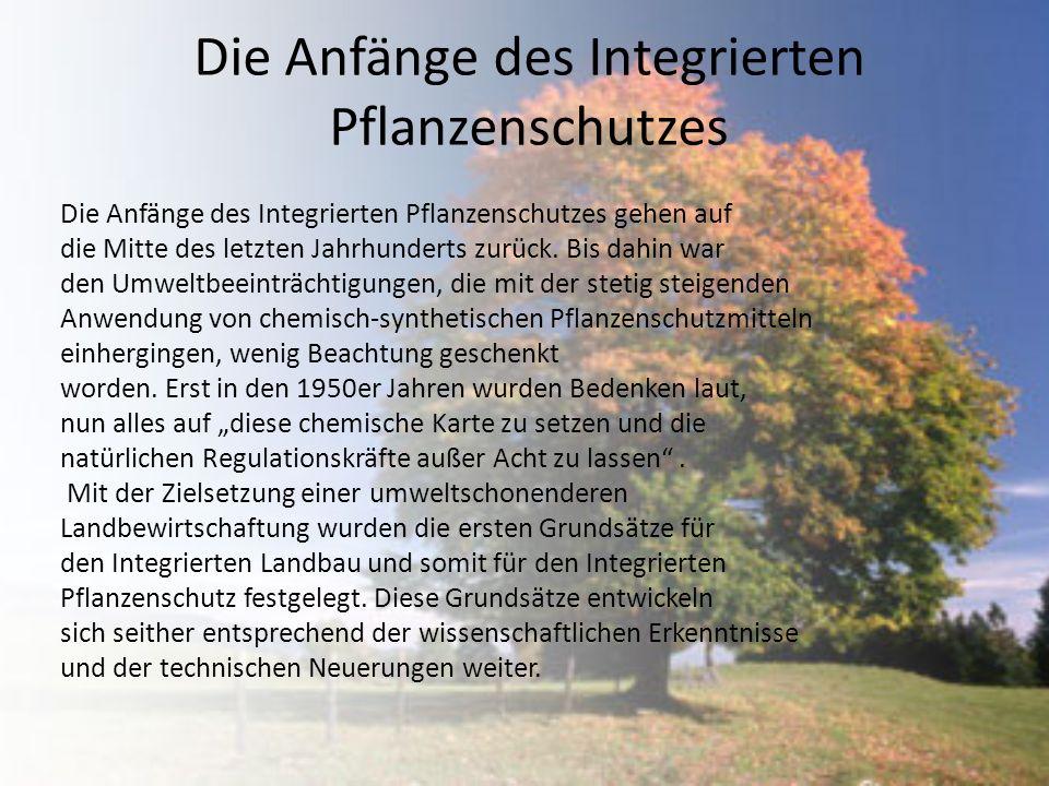 Die Anfänge des Integrierten Pflanzenschutzes Die Anfänge des Integrierten Pflanzenschutzes gehen auf die Mitte des letzten Jahrhunderts zurück. Bis d