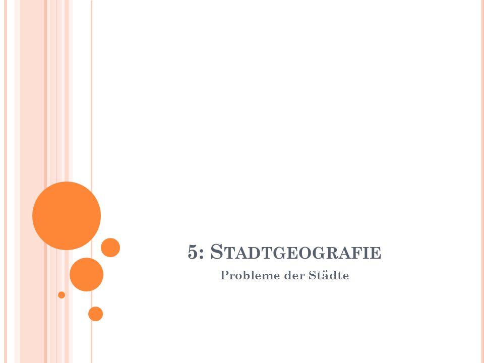 5: S TADTGEOGRAFIE Probleme der Städte