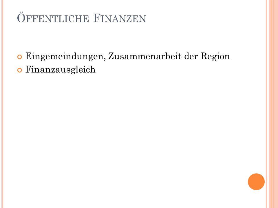 Ö FFENTLICHE F INANZEN Eingemeindungen, Zusammenarbeit der Region Finanzausgleich