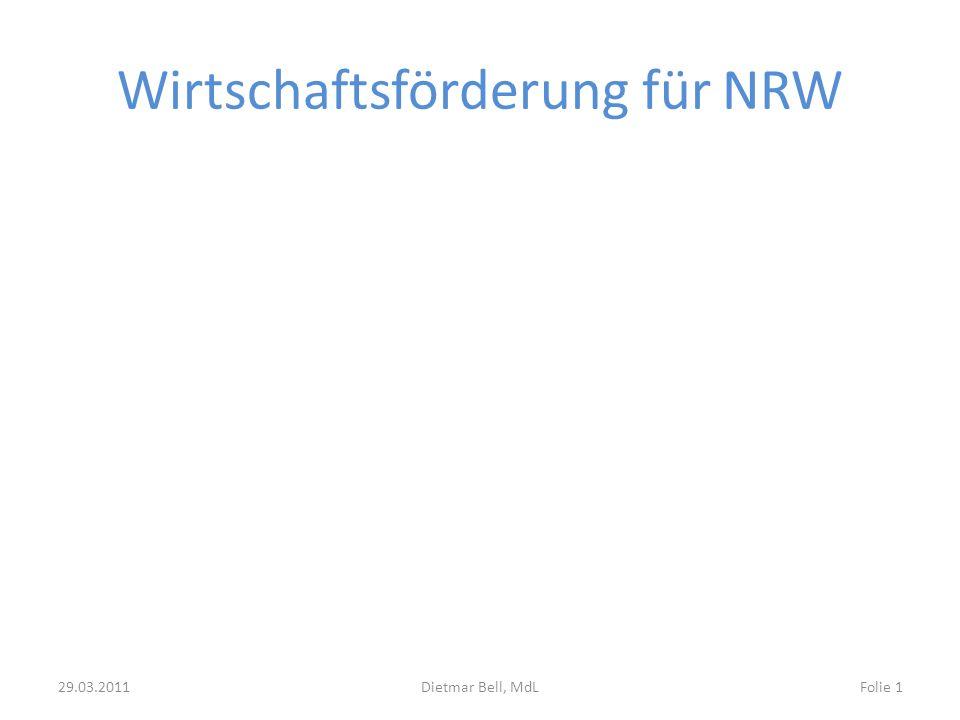 Wirtschaftsförderung für NRW 29.03.2011Dietmar Bell, MdLFolie 1