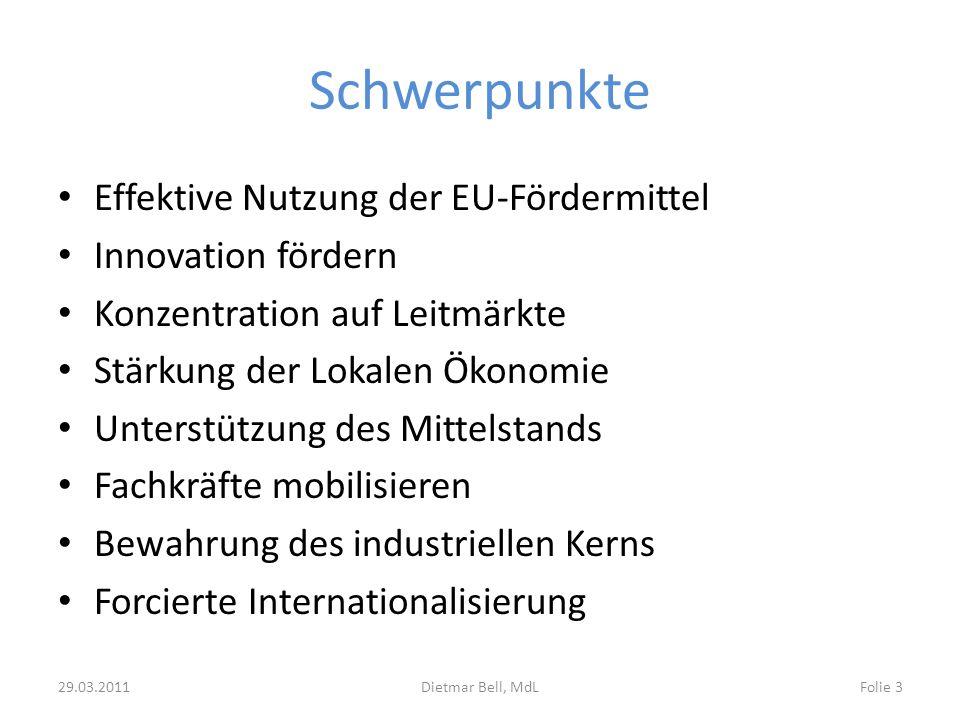Schwerpunkte Effektive Nutzung der EU-Fördermittel Innovation fördern Konzentration auf Leitmärkte Stärkung der Lokalen Ökonomie Unterstützung des Mit