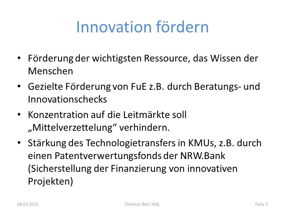 Innovation fördern Förderung der wichtigsten Ressource, das Wissen der Menschen Gezielte Förderung von FuE z.B. durch Beratungs- und Innovationschecks