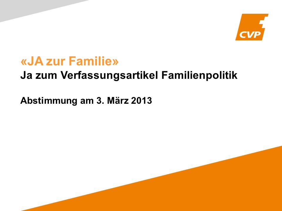 «JA zur Familie» Ja zum Verfassungsartikel Familienpolitik Abstimmung am 3. März 2013