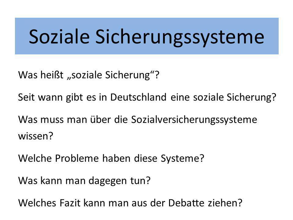 Soziale Sicherungssysteme Was heißt soziale Sicherung? Seit wann gibt es in Deutschland eine soziale Sicherung? Was muss man über die Sozialversicheru