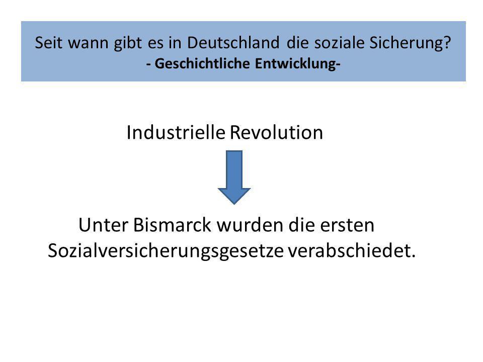 Seit wann gibt es in Deutschland die soziale Sicherung? - Geschichtliche Entwicklung- Industrielle Revolution Unter Bismarck wurden die ersten Sozialv