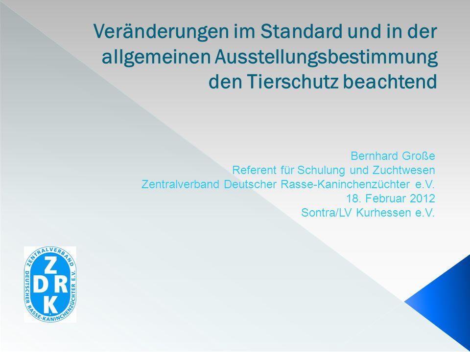 Veränderungen im Standard und in der allgemeinen Ausstellungsbestimmung den Tierschutz beachtend Bernhard Große Referent für Schulung und Zuchtwesen Z