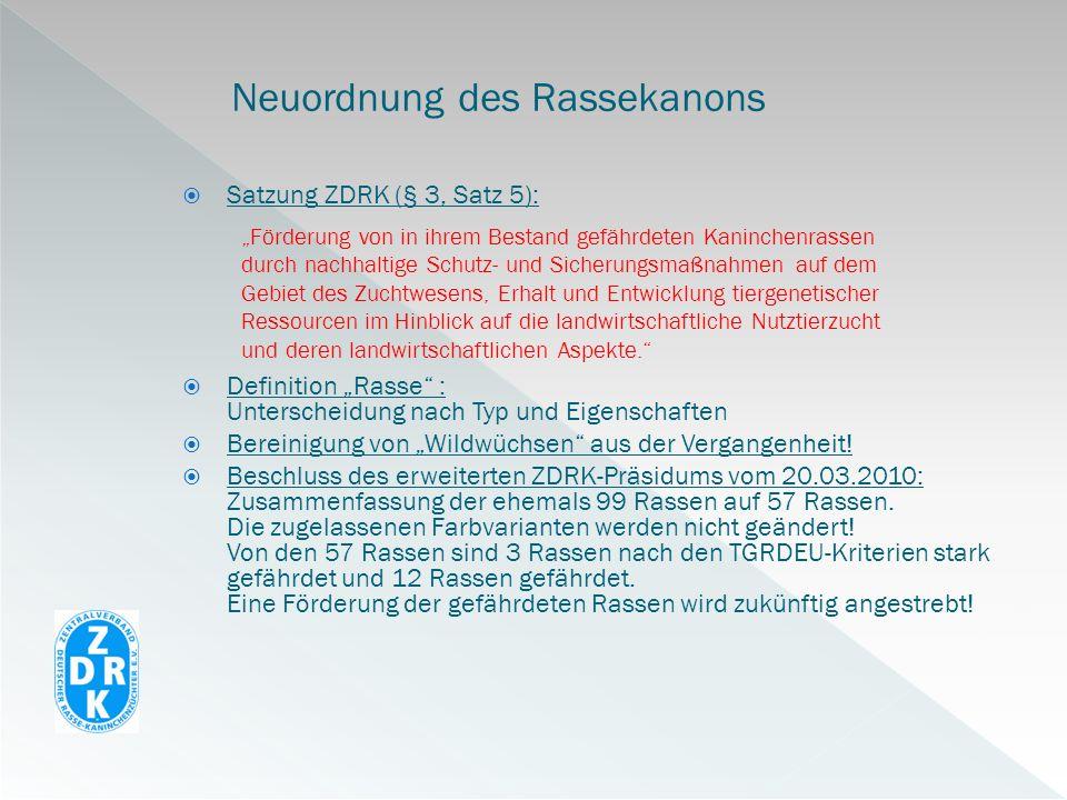 Satzung ZDRK (§ 3, Satz 5): Definition Rasse : Unterscheidung nach Typ und Eigenschaften Bereinigung von Wildwüchsen aus der Vergangenheit! Beschluss