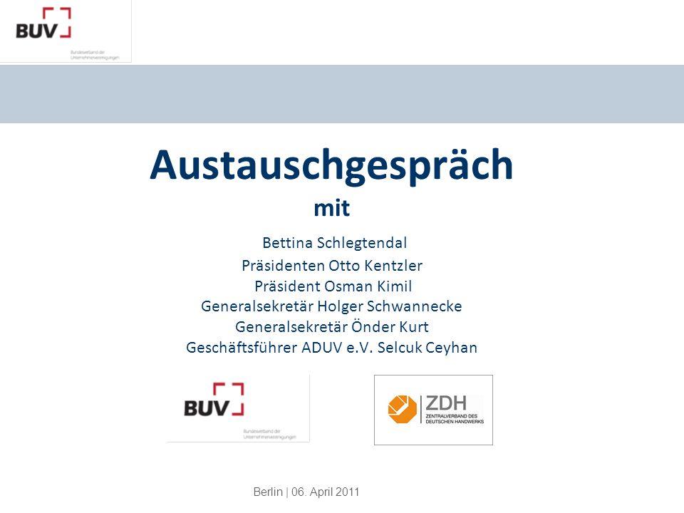 Berlin | 06. April 2011 Austauschgespräch mit Bettina Schlegtendal Präsidenten Otto Kentzler Präsident Osman Kimil Generalsekretär Holger Schwannecke