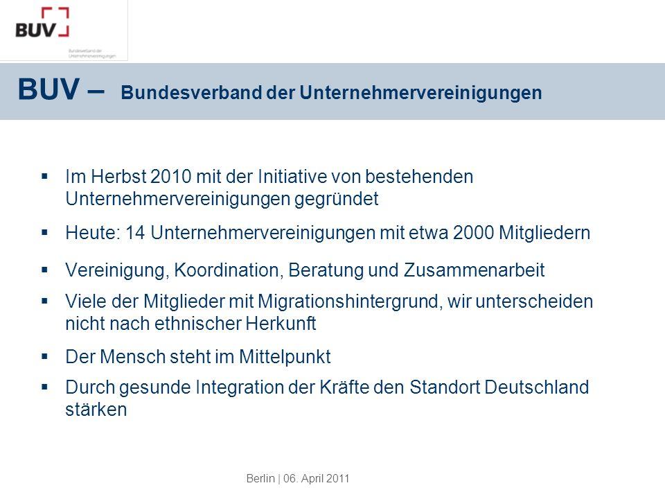 Berlin | 06. April 2011 BUV – Bundesverband der Unternehmervereinigungen Im Herbst 2010 mit der Initiative von bestehenden Unternehmervereinigungen ge
