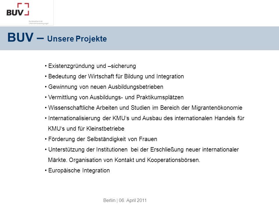 Berlin | 06. April 2011 Existenzgründung und –sicherung Bedeutung der Wirtschaft für Bildung und Integration Gewinnung von neuen Ausbildungsbetrieben