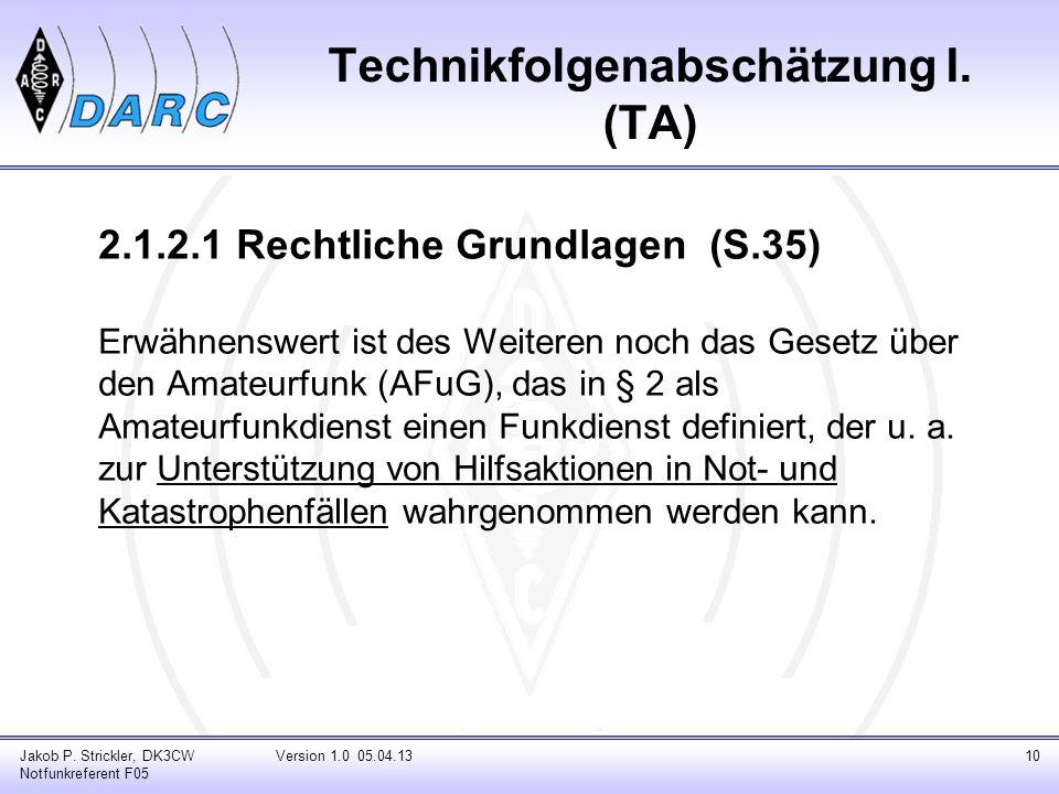 Technikfolgenabschätzung I. (TA) 2.1.2.1 Rechtliche Grundlagen (S.35) Erwähnenswert ist des Weiteren noch das Gesetz über den Amateurfunk (AFuG), das
