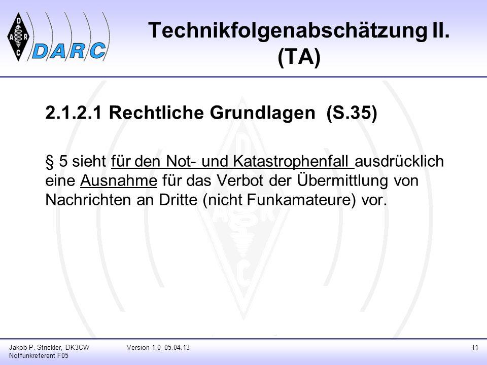 Technikfolgenabschätzung II. (TA) 2.1.2.1 Rechtliche Grundlagen (S.35) § 5 sieht für den Not- und Katastrophenfall ausdrücklich eine Ausnahme für das