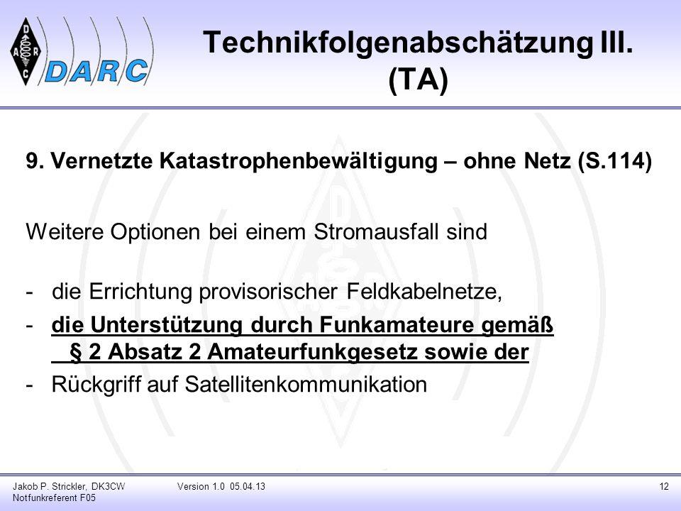 Technikfolgenabschätzung III. (TA) 9. Vernetzte Katastrophenbewältigung – ohne Netz (S.114) Weitere Optionen bei einem Stromausfall sind - die Erricht