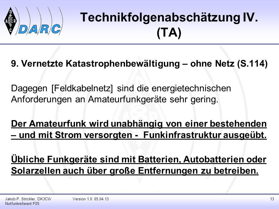 Technikfolgenabschätzung IV. (TA) 9. Vernetzte Katastrophenbewältigung – ohne Netz (S.114) Dagegen [Feldkabelnetz] sind die energietechnischen Anforde