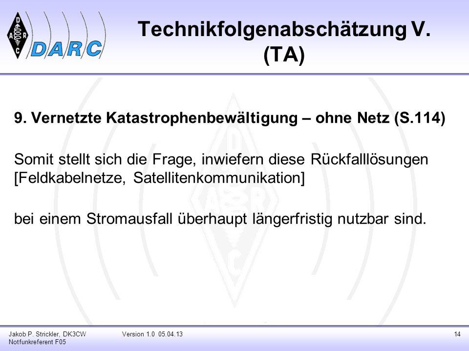 Technikfolgenabschätzung V. (TA) 9. Vernetzte Katastrophenbewältigung – ohne Netz (S.114) Somit stellt sich die Frage, inwiefern diese Rückfalllösunge