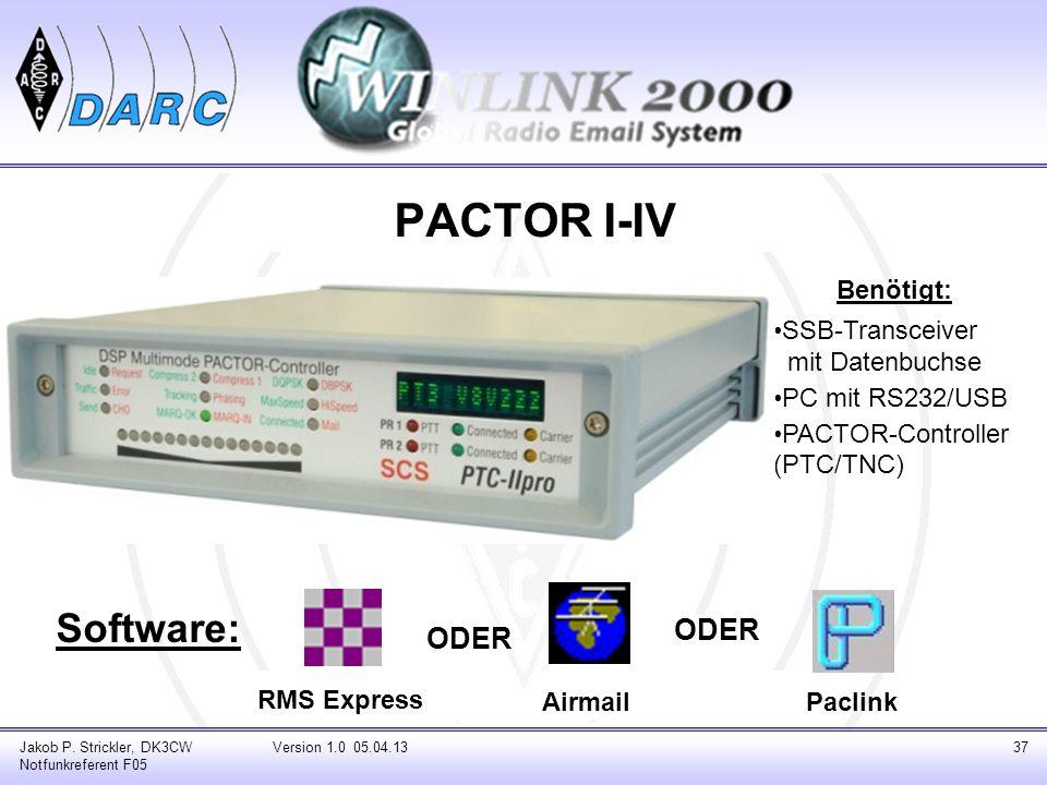 PACTOR I-IV Software: Jakob P. Strickler, DK3CW Notfunkreferent F05 Version 1.0 05.04.1337 RMS Express AirmailPaclink ODER Benötigt: SSB-Transceiver _