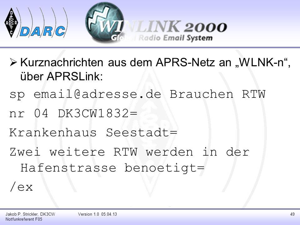 Kurznachrichten aus dem APRS-Netz an WLNK-n, über APRSLink: sp email@adresse.de Brauchen RTW nr 04 DK3CW1832= Krankenhaus Seestadt= Zwei weitere RTW w