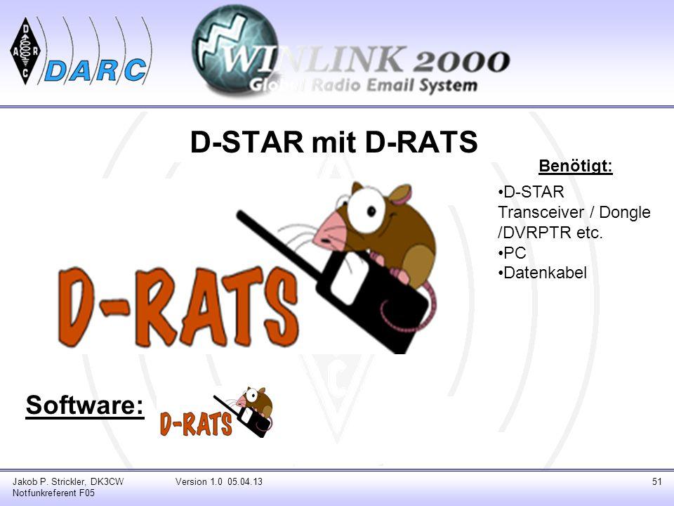 D-STAR mit D-RATS Software: Jakob P. Strickler, DK3CW Notfunkreferent F05 Version 1.0 05.04.1351 Benötigt: D-STAR Transceiver / Dongle /DVRPTR etc. PC