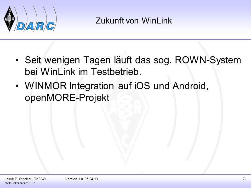 Jakob P. Strickler, DK3CW Notfunkreferent F05 Version 1.0 05.04.1371 Zukunft von WinLink Seit wenigen Tagen läuft das sog. ROWN-System bei WinLink im