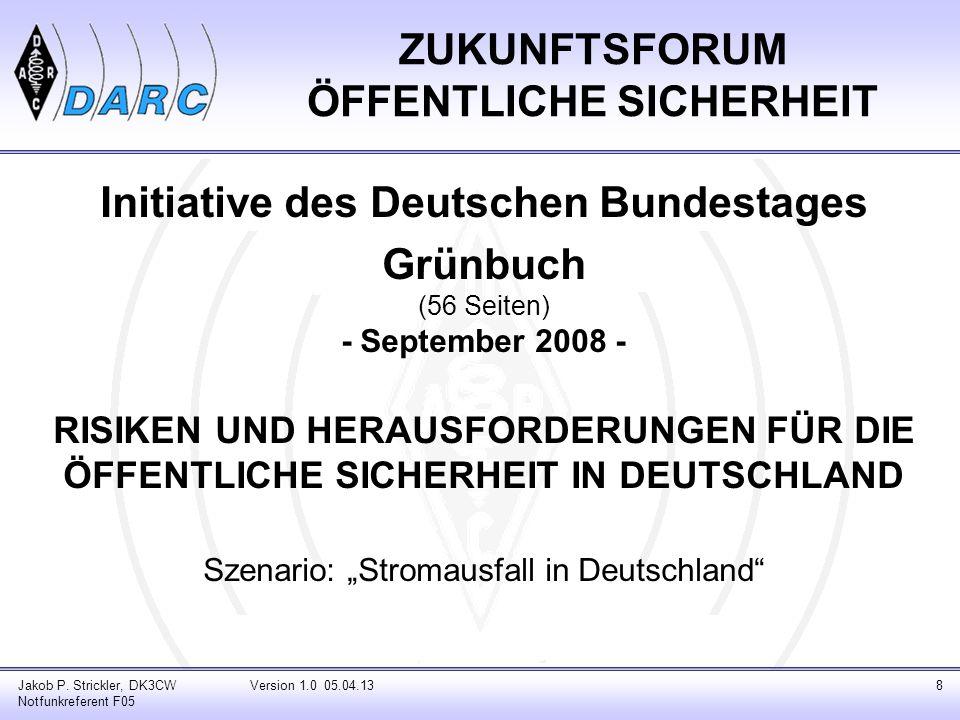 ZUKUNFTSFORUM ÖFFENTLICHE SICHERHEIT Jakob P. Strickler, DK3CW Notfunkreferent F05 Initiative des Deutschen Bundestages Grünbuch (56 Seiten) - Septemb