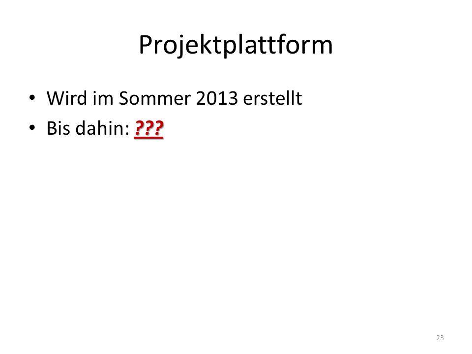 Projektplattform Wird im Sommer 2013 erstellt ??? Bis dahin: ??? 23