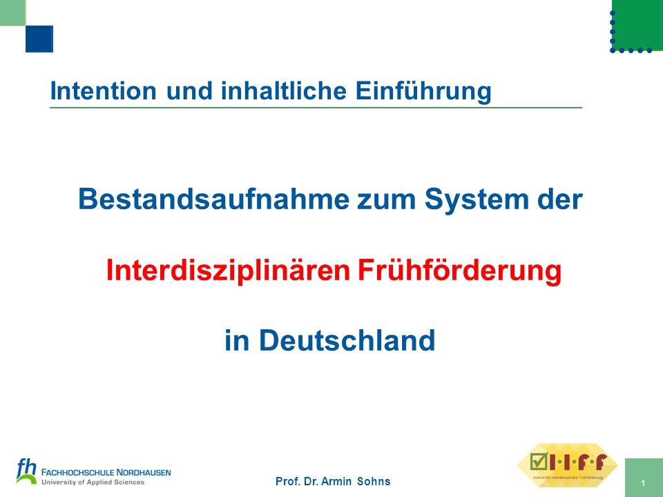 Intention und inhaltliche Einführung Bestandsaufnahme zum System der Interdisziplinären Frühförderung in Deutschland Prof. Dr. Armin Sohns 1