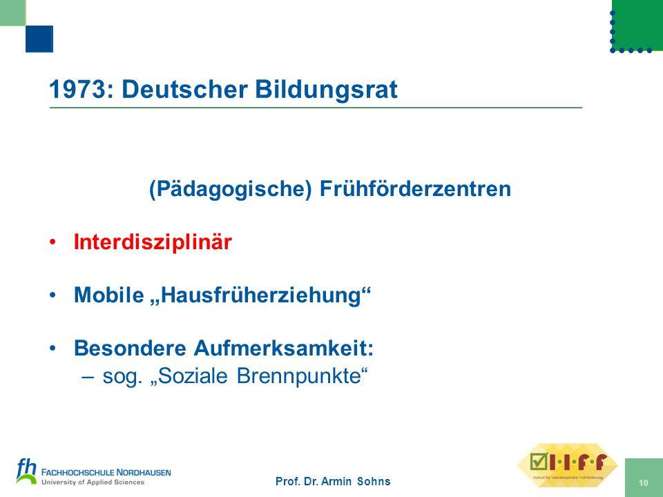 1973: Deutscher Bildungsrat (Pädagogische) Frühförderzentren Interdisziplinär Mobile Hausfrüherziehung Besondere Aufmerksamkeit: –sog. Soziale Brennpu