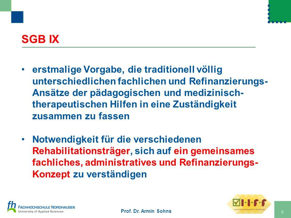 SGB IX erstmalige Vorgabe, die traditionell völlig unterschiedlichen fachlichen und Refinanzierungs- Ansätze der pädagogischen und medizinisch- therap