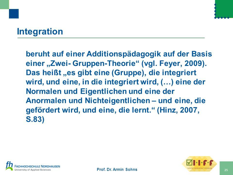 Integration beruht auf einer Additionspädagogik auf der Basis einer Zwei- Gruppen-Theorie (vgl. Feyer, 2009). Das heißt es gibt eine (Gruppe), die int