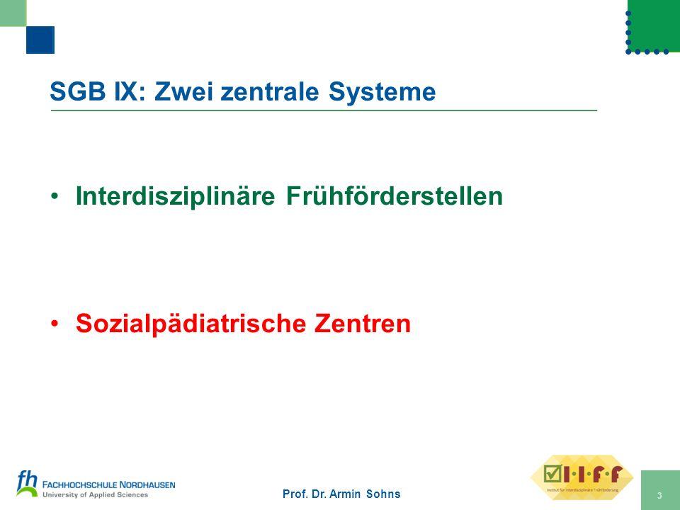 SGB IX: Zwei zentrale Systeme Interdisziplinäre Frühförderstellen Sozialpädiatrische Zentren Prof. Dr. Armin Sohns 3