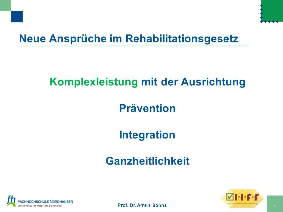 Neue Ansprüche im Rehabilitationsgesetz Komplexleistung mit der Ausrichtung Prävention Integration Ganzheitlichkeit Prof. Dr. Armin Sohns 5