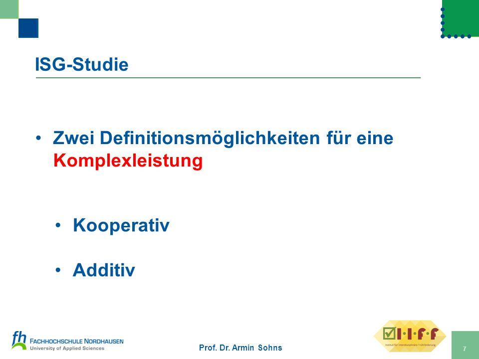 ISG-Studie Zwei Definitionsmöglichkeiten für eine Komplexleistung Kooperativ Additiv Prof. Dr. Armin Sohns 7