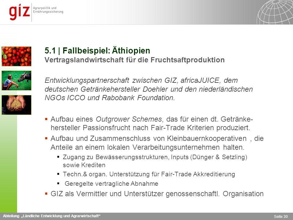 Abteilung Ländliche Entwicklung und Agrarwirtschaft Seite 30 5.1 | Fallbeispiel: Äthiopien Vertragslandwirtschaft für die Fruchtsaftproduktion Entwicklungspartnerschaft zwischen GIZ, africaJUICE, dem deutschen Getränkehersteller Doehler und den niederländischen NGOs ICCO und Rabobank Foundation.