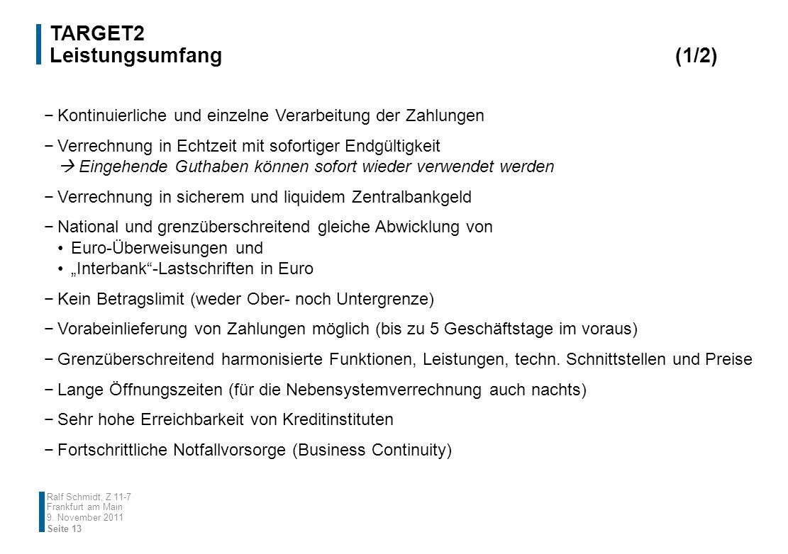 TARGET2 Leistungsumfang(1/2) 9. November 2011 Ralf Schmidt, Z 11-7 Frankfurt am Main Kontinuierliche und einzelne Verarbeitung der Zahlungen Verrechnu