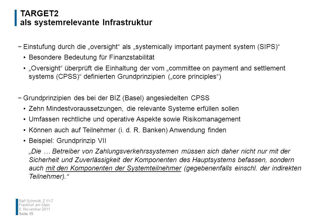 TARGET2 als systemrelevante Infrastruktur Ralf Schmidt, Z 11-7 Frankfurt am Main Einstufung durch die oversight als systemically important payment sys