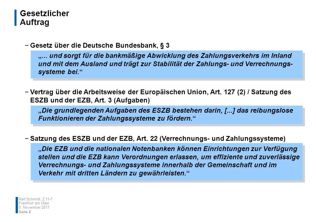 Gesetzlicher Auftrag 9. November 2011 Ralf Schmidt, Z 11-7 Frankfurt am Main Gesetz über die Deutsche Bundesbank, § 3... und sorgt für die bankmäßige