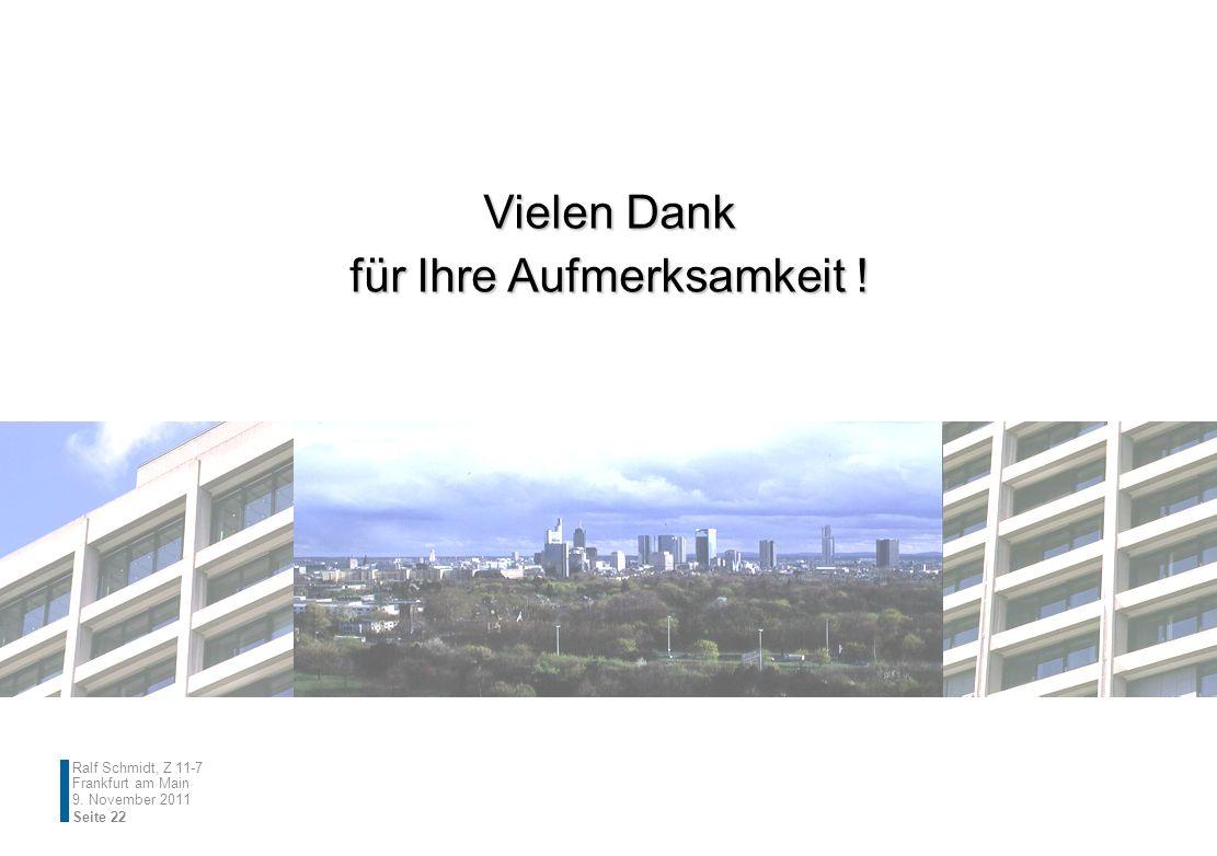 Ralf Schmidt, Z 11-7 Frankfurt am Main Seite 22 9. November 2011 Vielen Dank für Ihre Aufmerksamkeit !