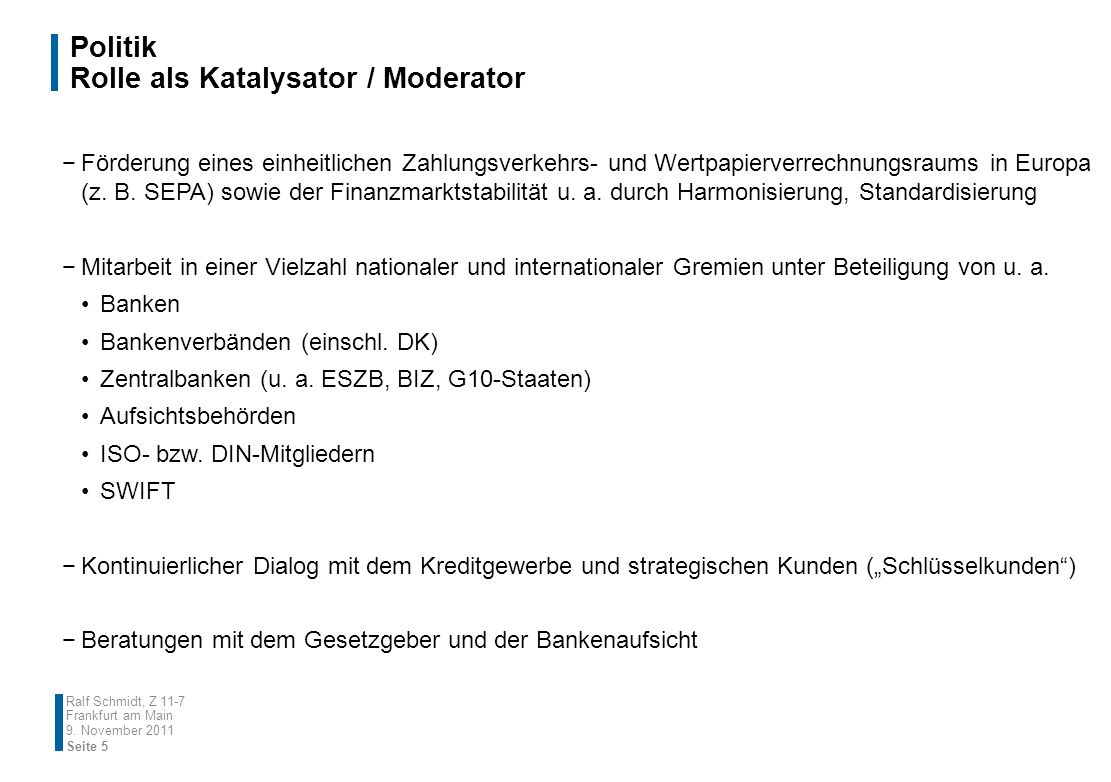 Politik Rolle als Katalysator / Moderator Förderung eines einheitlichen Zahlungsverkehrs- und Wertpapierverrechnungsraums in Europa (z. B. SEPA) sowie