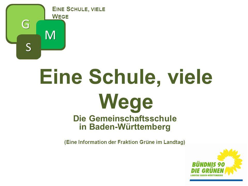 Eine Schule, viele Wege Die Gemeinschaftsschule in Baden-Württemberg (Eine Information der Fraktion Grüne im Landtag) G M S S E INE S CHULE, VIELE W E