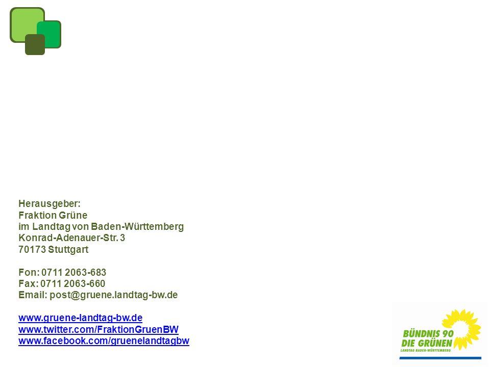 Herausgeber: Fraktion Grüne im Landtag von Baden-Württemberg Konrad-Adenauer-Str. 3 70173 Stuttgart Fon: 0711 2063-683 Fax: 0711 2063-660 Email: post@
