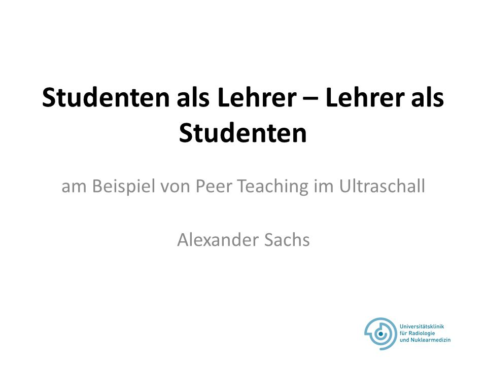 Studenten als Lehrer – Lehrer als Studenten am Beispiel von Peer Teaching im Ultraschall Alexander Sachs