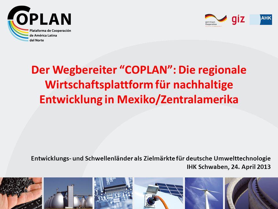 Der Wegbereiter COPLAN: Die regionale Wirtschaftsplattform für nachhaltige Entwicklung in Mexiko/Zentralamerika Entwicklungs- und Schwellenländer als