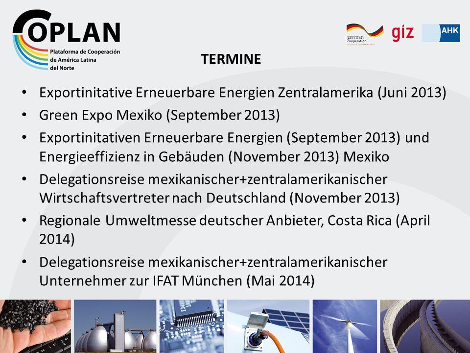 Exportinitative Erneuerbare Energien Zentralamerika (Juni 2013) Green Expo Mexiko (September 2013) Exportinitativen Erneuerbare Energien (September 20
