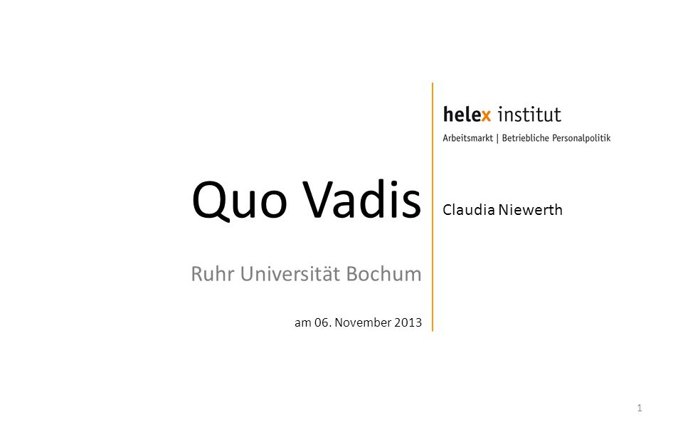 Quo Vadis Ruhr Universität Bochum am 06. November 2013 1 Claudia Niewerth