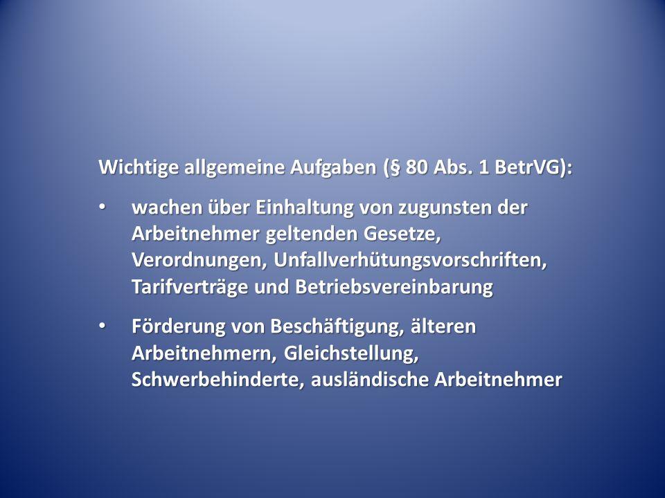 Wichtige allgemeine Aufgaben (§ 80 Abs. 1 BetrVG): wachen über Einhaltung von zugunsten der Arbeitnehmer geltenden Gesetze, Verordnungen, Unfallverhüt